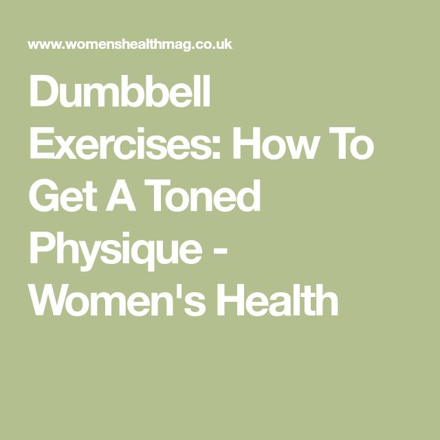 Dumbbell Exercises: How To Get A Toned Physique - Women's Health #womenshealth