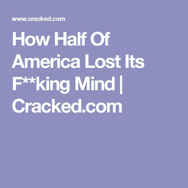 How Half Of America Lost Its Fking Mind