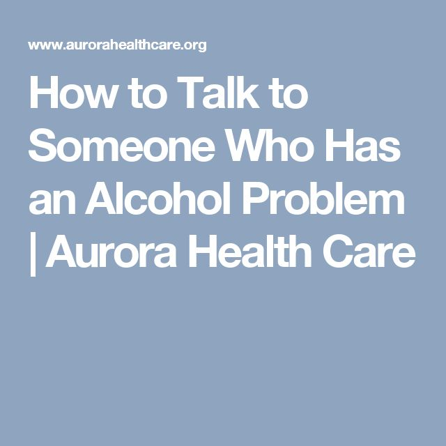 How to Talk to Someone Who Has an Alcohol Problem | Aurora Health Care