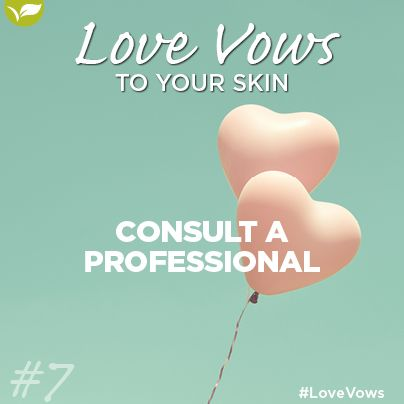 Love Vow no 7: Consult a Professional.  You do your best to protect your skin, but it's out in the open, exposed to sun, wind and environmental pollutants. To keep it healthy, you need a support system. At Placecol Skin Care Clinics skin is our specialty so we can diagnose your condition and offer treatments.