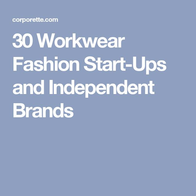 30 Workwear Fashion Start-Ups and Independent Brands