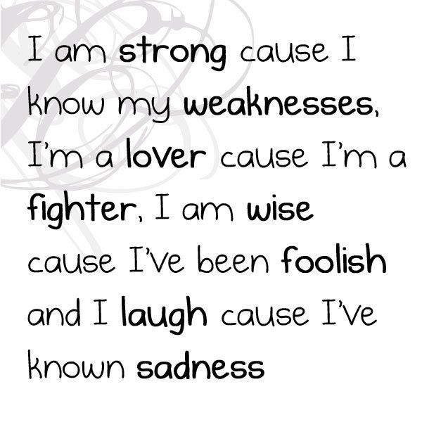 I am strong cause I know my weaknesses. I'm a lover cause ...