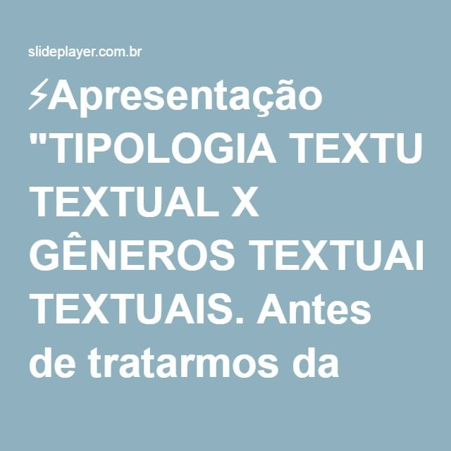 """⚡Apresentação """"TIPOLOGIA TEXTUAL X GÊNEROS TEXTUAIS. Antes de tratarmos da tipologia e do gênero textual, vamos trabalhar o texto."""""""