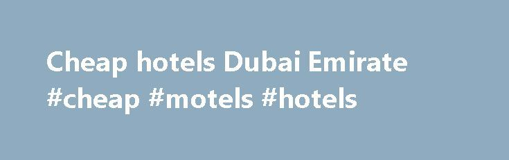 Cheap hotels Dubai Emirate #cheap #motels #hotels http://hotel.remmont.com/cheap-hotels-dubai-emirate-cheap-motels-hotels/  #cheap hotels in dubai # Book cheap Dubai Emirate hotels Dubai hotels: in the lap of luxury The one place in the Emirates everyone is talking about is Dubai. Like a desert jewel, Dubai continues to shine bright as the modern, ambitious and luxury holiday destination it is. Mouth-watering Dubai hotels can be found along […]