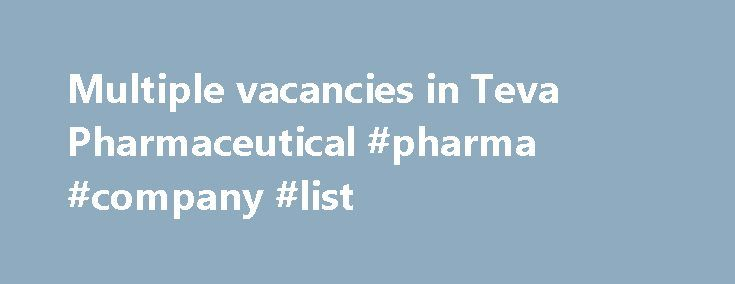 Multiple vacancies in Teva Pharmaceutical #pharma #company #list http://pharma.remmont.com/multiple-vacancies-in-teva-pharmaceutical-pharma-company-list/  #teva pharma jobs # Multiple vacancies in Teva Pharmaceutical   Production, R D, F D, QA and More. Teva Pharmaceutical Industries Lid. (NASDAQ:TEVA) is a leading global pharmaceutical company, committed to increasing access to high-quality healthcare by developing, producing and marketing affordable generic drugs as well as Innovative and…