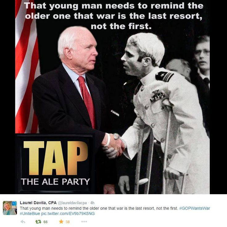 Meme with photo of old and young John McCain: That young man needs to remind the older one that war is the last resort, not the first. #GOPWantsWar