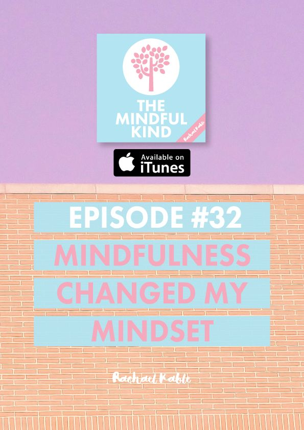 The Mindful Kind podcast, episode 32: Learn how mindfulness changed my mindset and helped me manage stress!