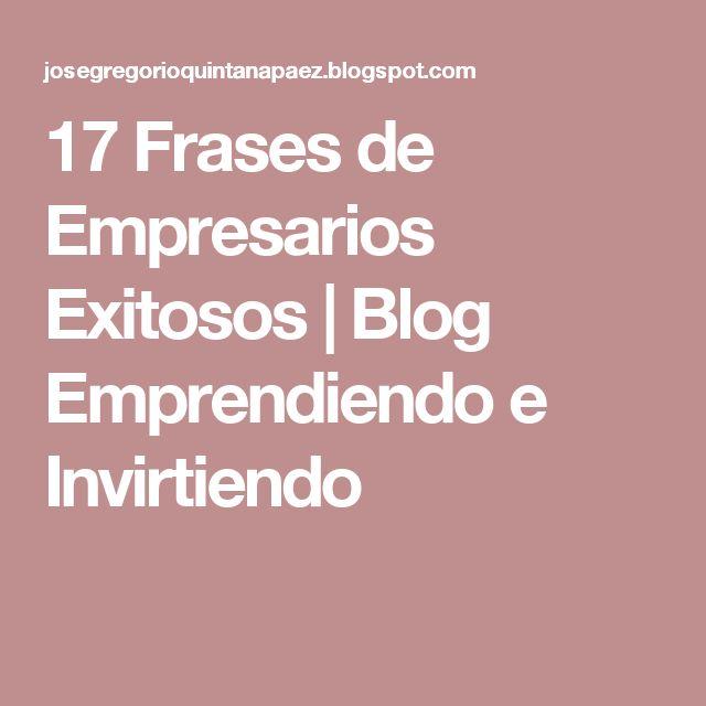 17 Frases de Empresarios Exitosos | Blog Emprendiendo e Invirtiendo