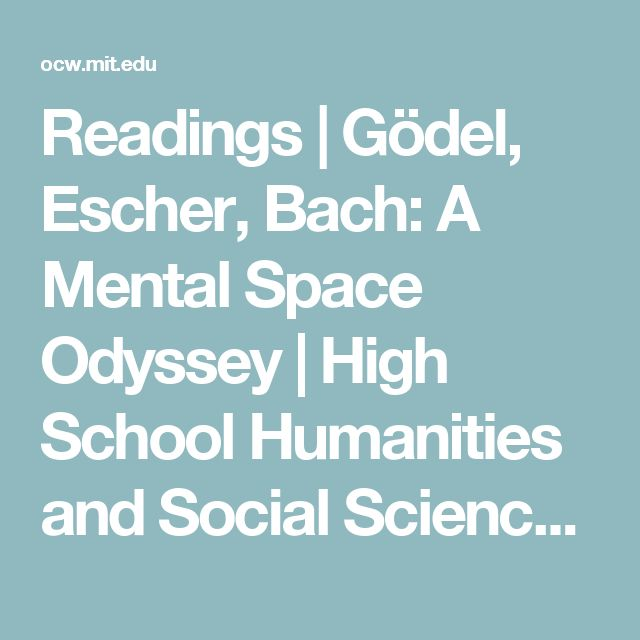 Readings | Gödel, Escher, Bach: A Mental Space Odyssey | High School Humanities and Social Sciences | MIT OpenCourseWare