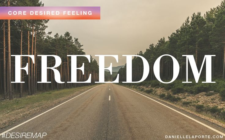 Freedom - One of my Core Desired Feelings. How do you want to feel? #DesireMap