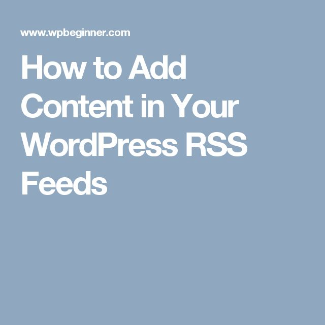 How to Add Content in Your WordPress RSS Feeds