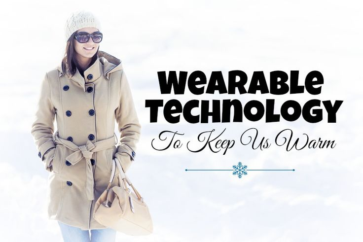 Wearable Tech To Keep You Warm in This Cold #wearabletech