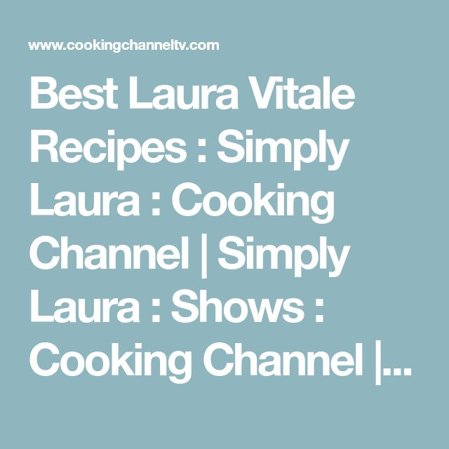 Best Laura Vitale Recipes : Simply Laura : Cooking Channel | Simply Laura : Shows : Cooking Channel | Cooking Channel