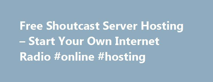 Free Shoutcast Server Hosting – Start Your Own Internet Radio #online #hosting http://vds.nef2.com/free-shoutcast-server-hosting-start-your-own-internet-radio-online-hosting/  #internet hosting # Free Stream Hosting Pro Stream Hosting Unlimited Listeners Unmetered Bandwidth The perfect solution for those who don't compromise on quality! We spared no expense so you could enjoy top tier quality hosting. Hosted by IBM's Softlayer Datacenters, we are powered by the industry's most advanced…