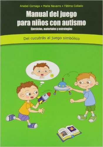 Manual De Juego Para Niños Con Autismo: Amazon.es: Anabel Cornago: Libros