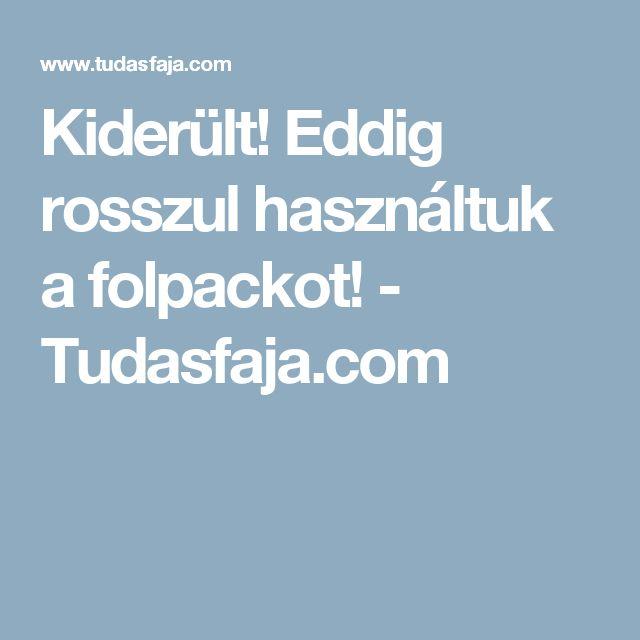 Kiderült! Eddig rosszul használtuk a folpackot! - Tudasfaja.com
