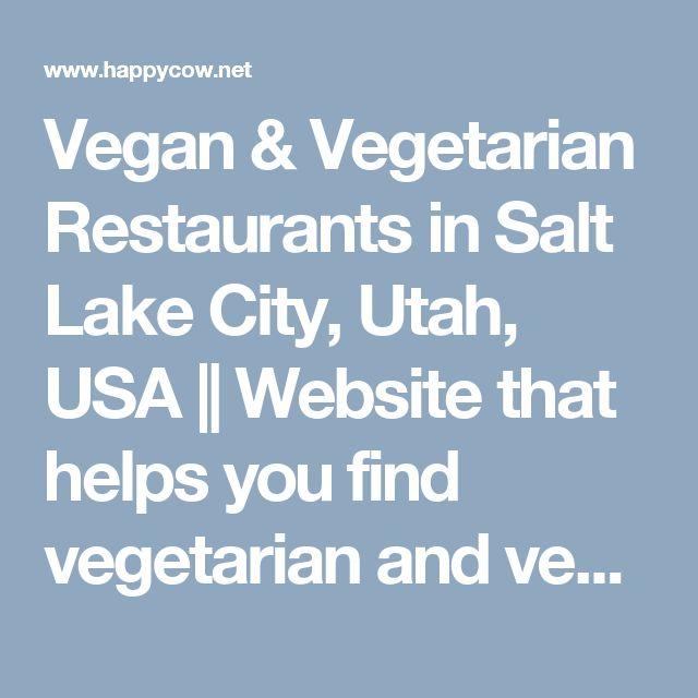 Vegan & Vegetarian Restaurants in Salt Lake City, Utah, USA || Website that helps you find vegetarian and vegan restaurants
