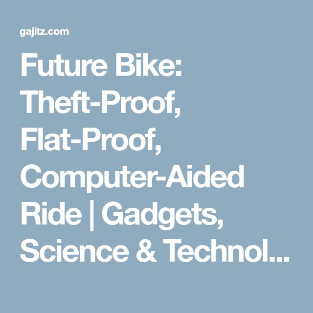 Future Bike: Theft-Proof, Flat-Proof, Computer-Aided Ride | Gadgets, Science & Technology