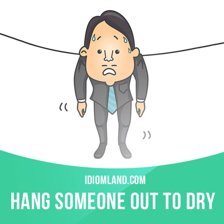 """""""Hang someone out to dry"""" means """"to abandon someone who is in trouble"""". Example: After losing the election, the party is going to hang him out to dry."""