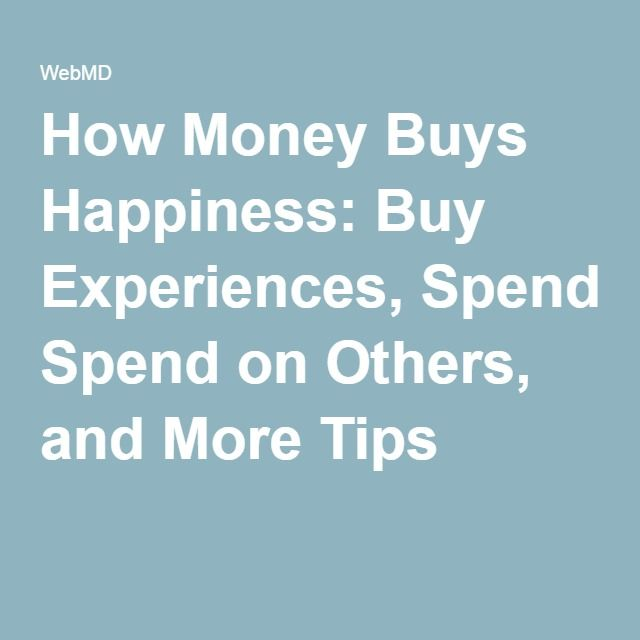 How Money Buys Happiness: Buy Experiences, Spend on Others, and More Tips