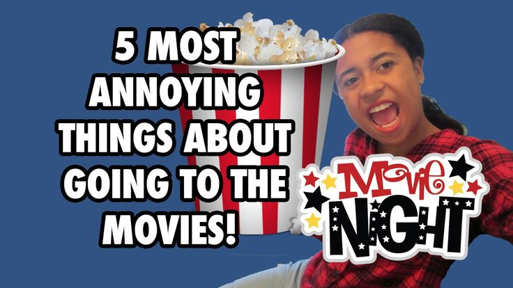 5 Annoying Things About Going to the Movies!!!!