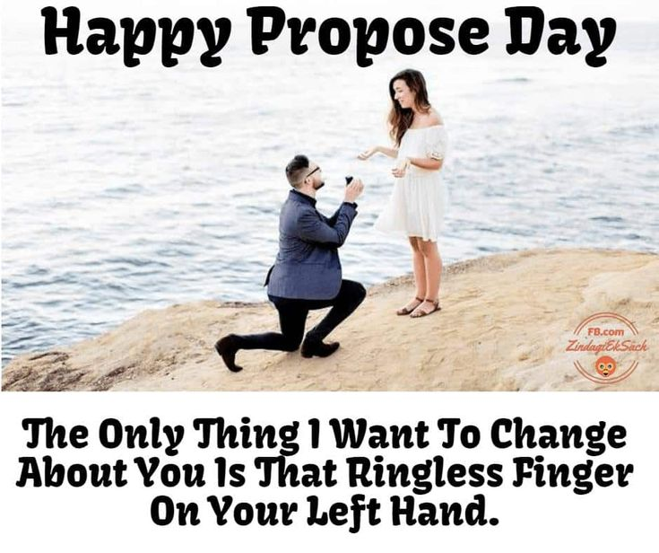 Happy Propose Day Wishes And Quotes The Only Thing I Want To Change About You Is That Ringless Finger On Your Left Hand. Happy Propose Day