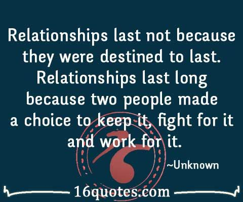 Relationships last long because two people made a choice to keep it