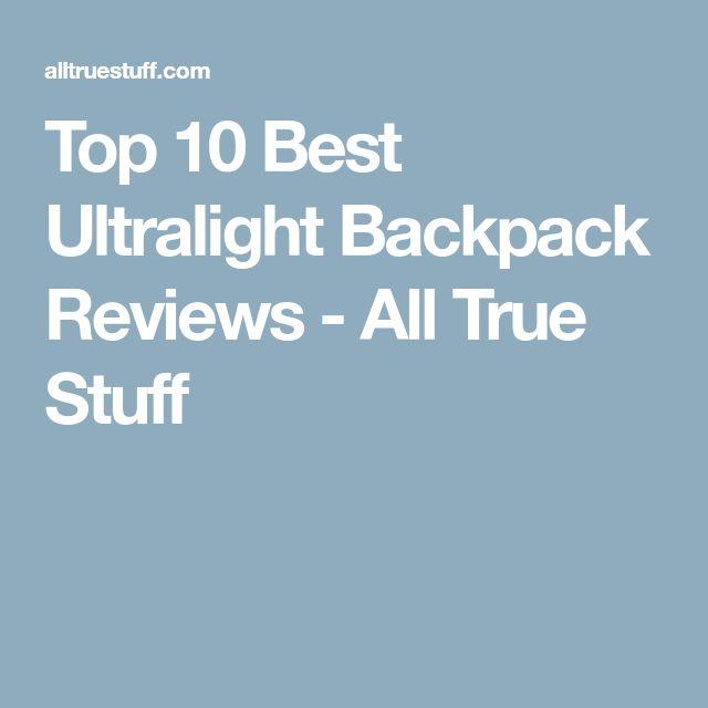 Top 10 Best Ultralight Backpack Reviews - All True Stuff
