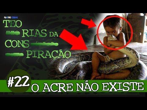 O ACRE NÃO EXISTE - TEORIAS DA CONSPIRAÇÃO #22