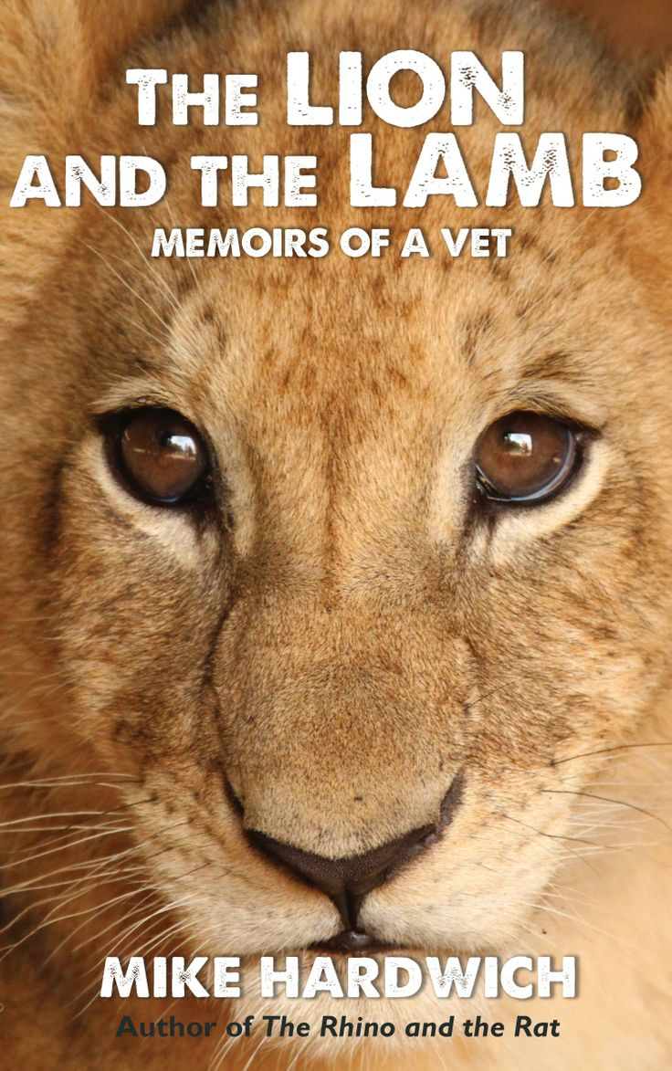 The Lion and the Lamb - Memoirs of a Vet, written by Mike Hardwich
