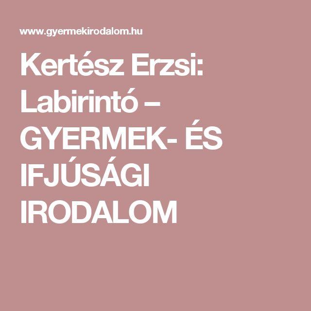 Kertész Erzsi: Labirintó – GYERMEK- ÉS IFJÚSÁGI IRODALOM