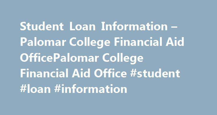 Student Loan Information – Palomar College Financial Aid OfficePalomar College Financial Aid Office #student #loan #information http://loan.remmont.com/student-loan-information-palomar-college-financial-aid-officepalomar-college-financial-aid-office-student-loan-information/  #student loan information # Student Loan Information Palomar College participates in the William D. Ford Direct Loan Program, administered by the US Department of Education. Direct student loans are low interest loans…