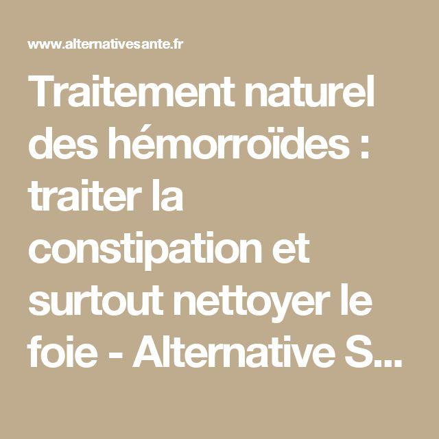 Traitement naturel des hémorroïdes : traiter la constipation et surtout nettoyer le foie - Alternative Santé