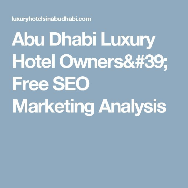 awesome Abu Dhabi Luxury Hotel Owners' Free SEO Marketing Analysis...