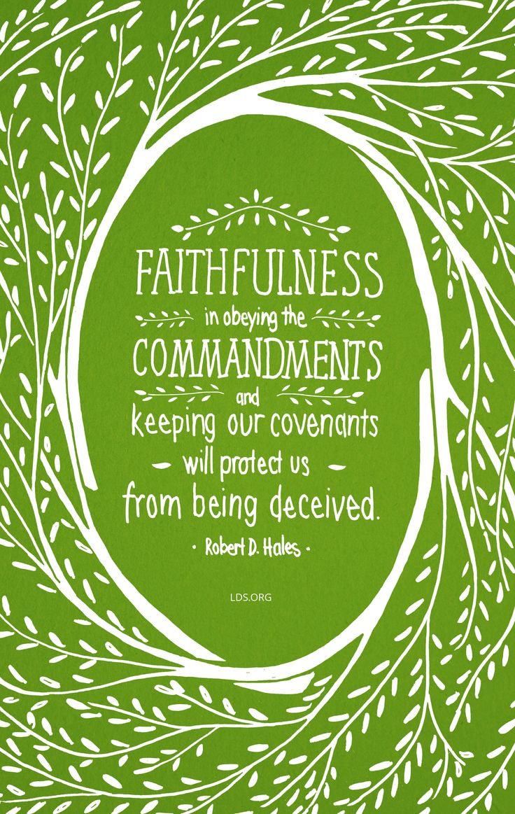 Faithfulness in obeying the commandments and keeping our covenants will protect us from being deceived. —Robert D. Hales #LDS