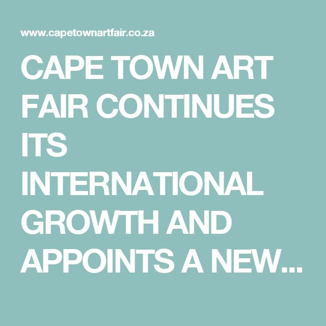 CAPE TOWN ART FAIR CONTINUES ITS INTERNATIONAL GROWTH AND APPOINTS A NEW CURATOR – Cape Town Art Fair
