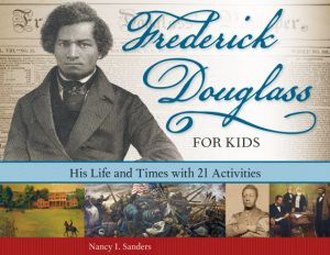 Book - Frederick Douglass for Kids.  Teacher and/or Librarian could host author visit over Skype to discuss the life of Frederick Douglass and work on an activity together.