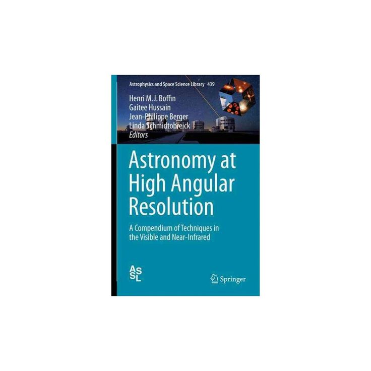 Astronomy at High Angular Resolution : A Compendium of Techniques in the Visible and Near-infrared