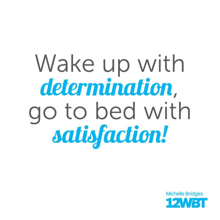 Wake up with determination, go to bed with satisfaction!
