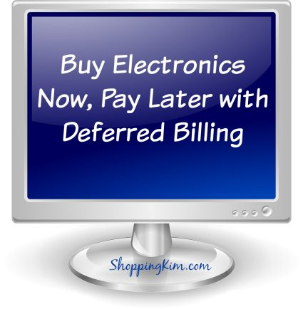 Buy Electronics Now, Pay Later with 9 Stores offering Deferred Billing #buynowpaylater