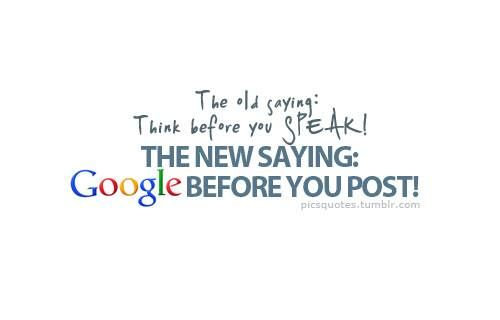 The old saying: think before you speak. The new saying: Google before you post!  #onepress #cytaty #googlebeforeyoupost