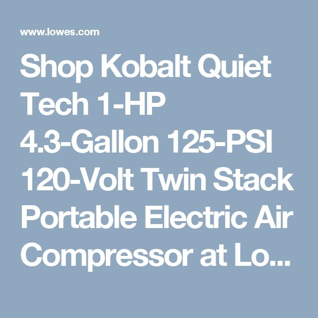 Shop Kobalt Quiet Tech 1-HP 4.3-Gallon 125-PSI 120-Volt Twin Stack Portable Electric Air Compressor at Lowes.com
