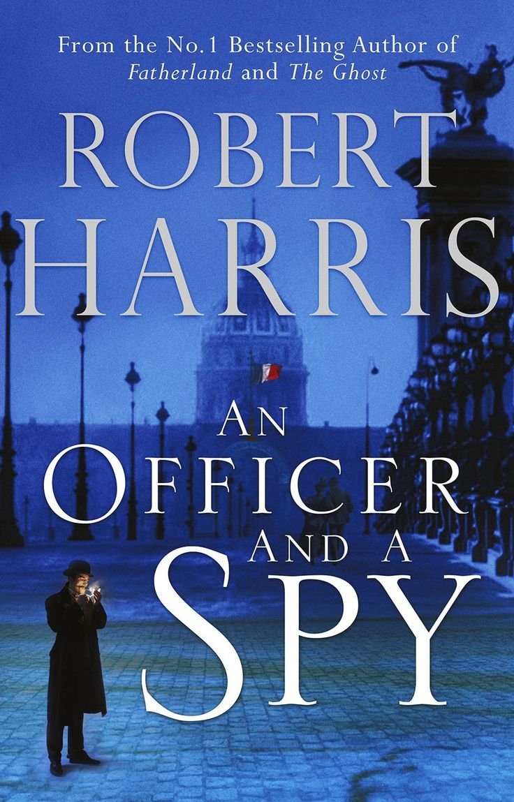 An Officer and A Spy by Robert Harris - A tale inspired by the infamous Dreyfus Affair finds recently promoted head of Paris's late-19th-century counterespionage agency Georges Picquart leading the effort to convict Dreyfus only to succumb to gradual doubts that a high-level spy remains at large in the military.