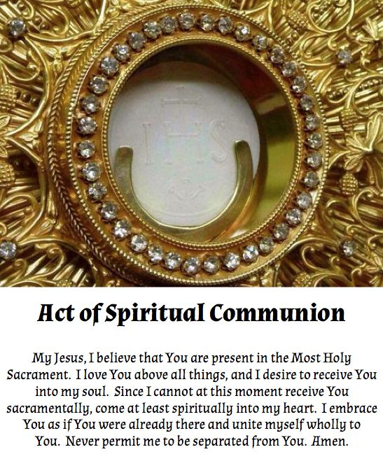 For heaven's sake, if you can't receive Jesus in the Eucharist for any reason, you can always do this. Don't starve your soul!!