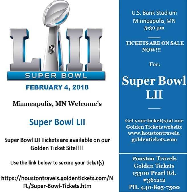 Needing A Super Bowl Ticket? The NFL Super Bowl 2018 Coming To Minneapolis, MN February 4, 2018 at 5:30pm!!!! NFL Super Bowl Tickets are available on our Golden Ticket Site!!!! Click on the link below to secure your ticket(s). https://houstontravels.goldentickets.com/NFL/Super-Bowl-Tickets.htm