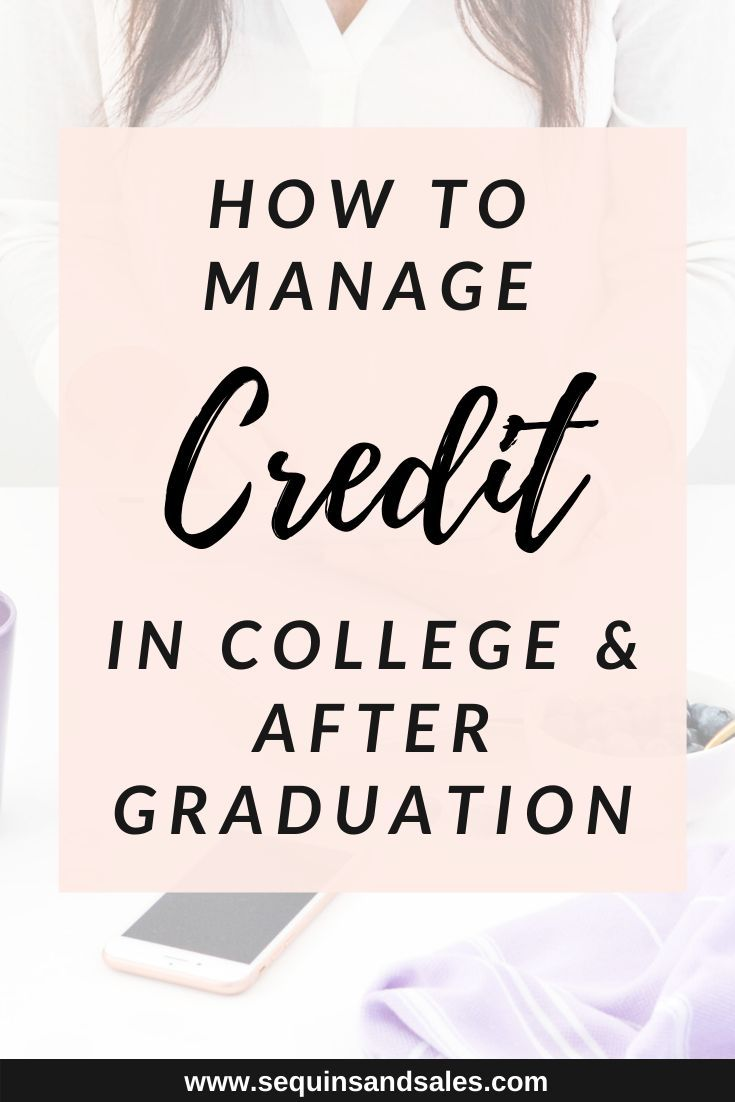 How To Best Manage Credit In College And After Graduation Life