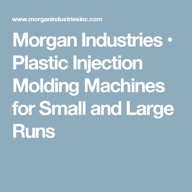 Morgan Industries • Plastic Injection Molding Machines for Small and Large Runs