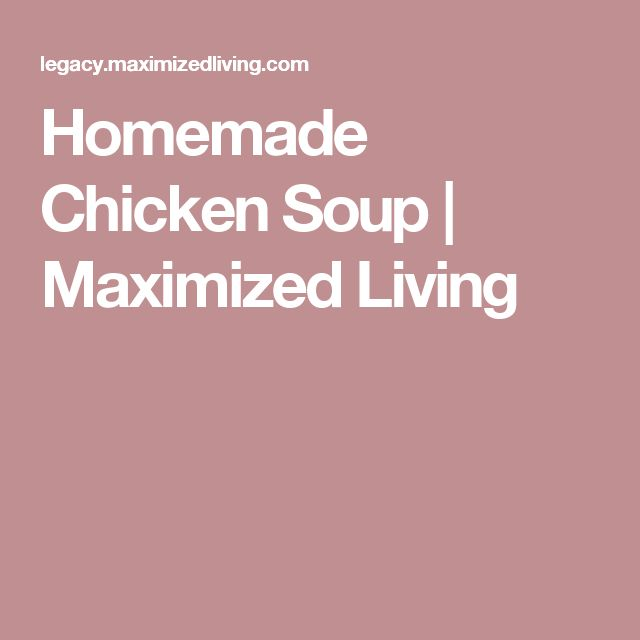 Homemade Chicken Soup | Maximized Living