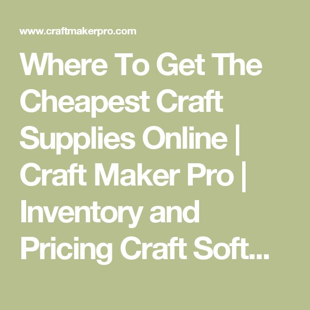 Where To Get The Cheapest Craft Supplies Online | Craft Maker Pro | Inventory and Pricing Craft Software