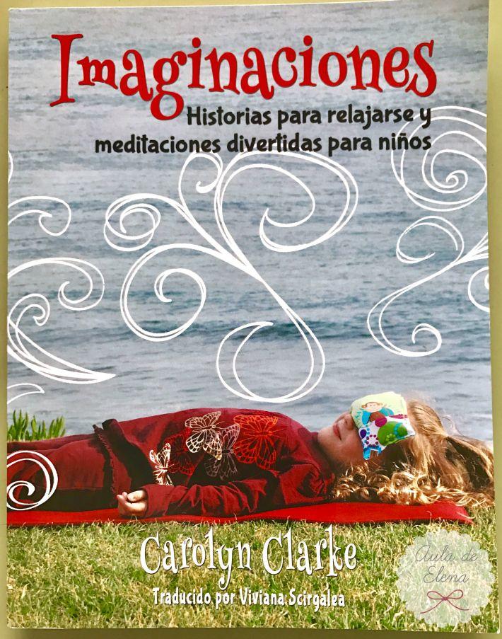 Imaginaciones: historias para relajarse y meditaciones divertidas para niños, en el Aula de Elena. Midfulness, yoga, relajación.